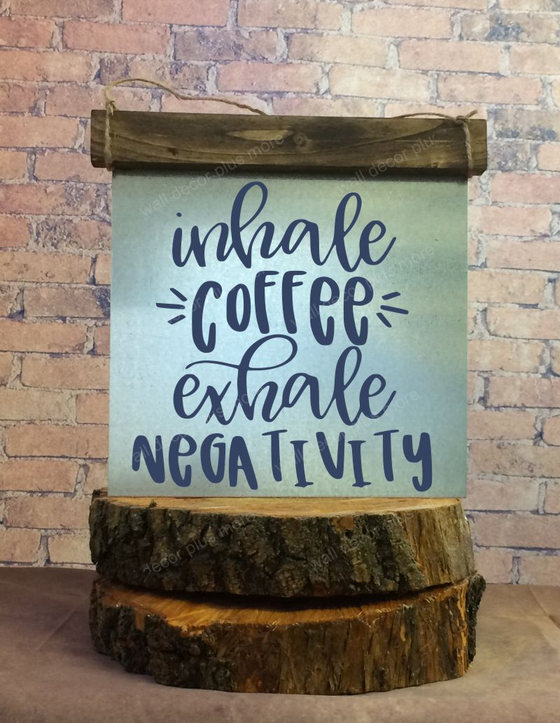 Inhale Coffee Exhale Negativity