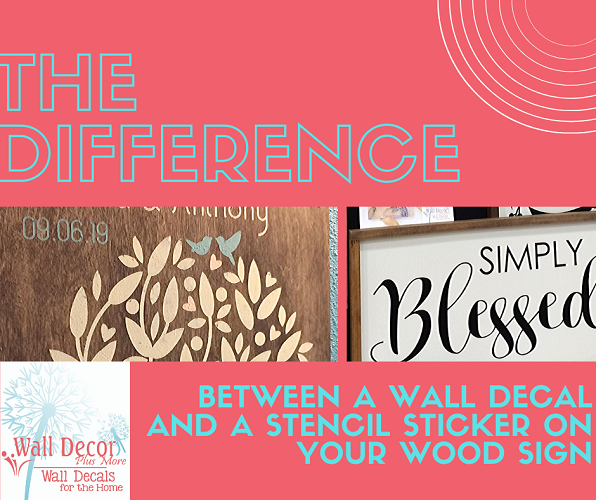 The Difference between a wall decal sticker and a stencil sticker for painting on wood.