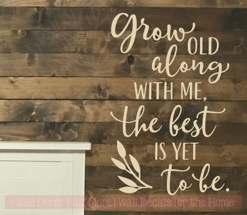 Grow Old Along With Me The Best Is Yet To Be Wall Decal Sticker Bedroom Love Quote