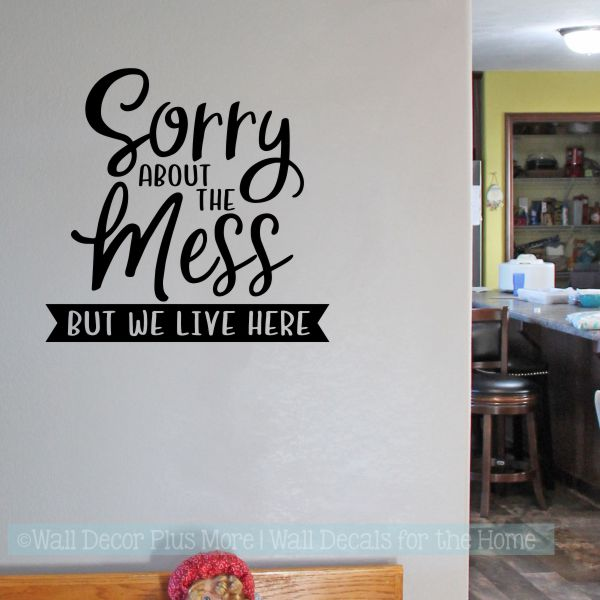 Family Life Wall Art Decal Stickers Sorry Mess We Live Here