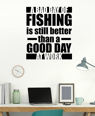 A Bad Day Fishing is Better than A Good Day at Work Wall Decal Sticker