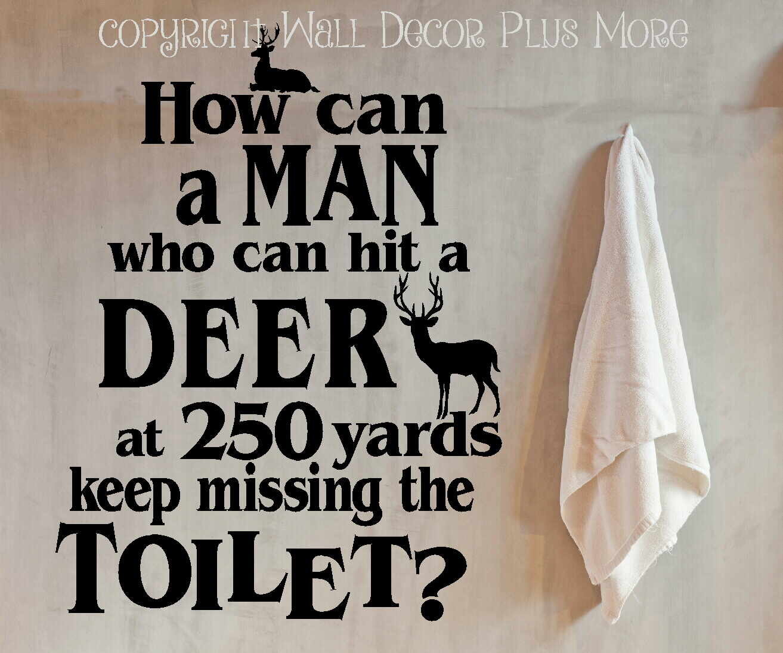 Man Who Can Hit a Deer Keep Missing Toilet Hunting Bathroom