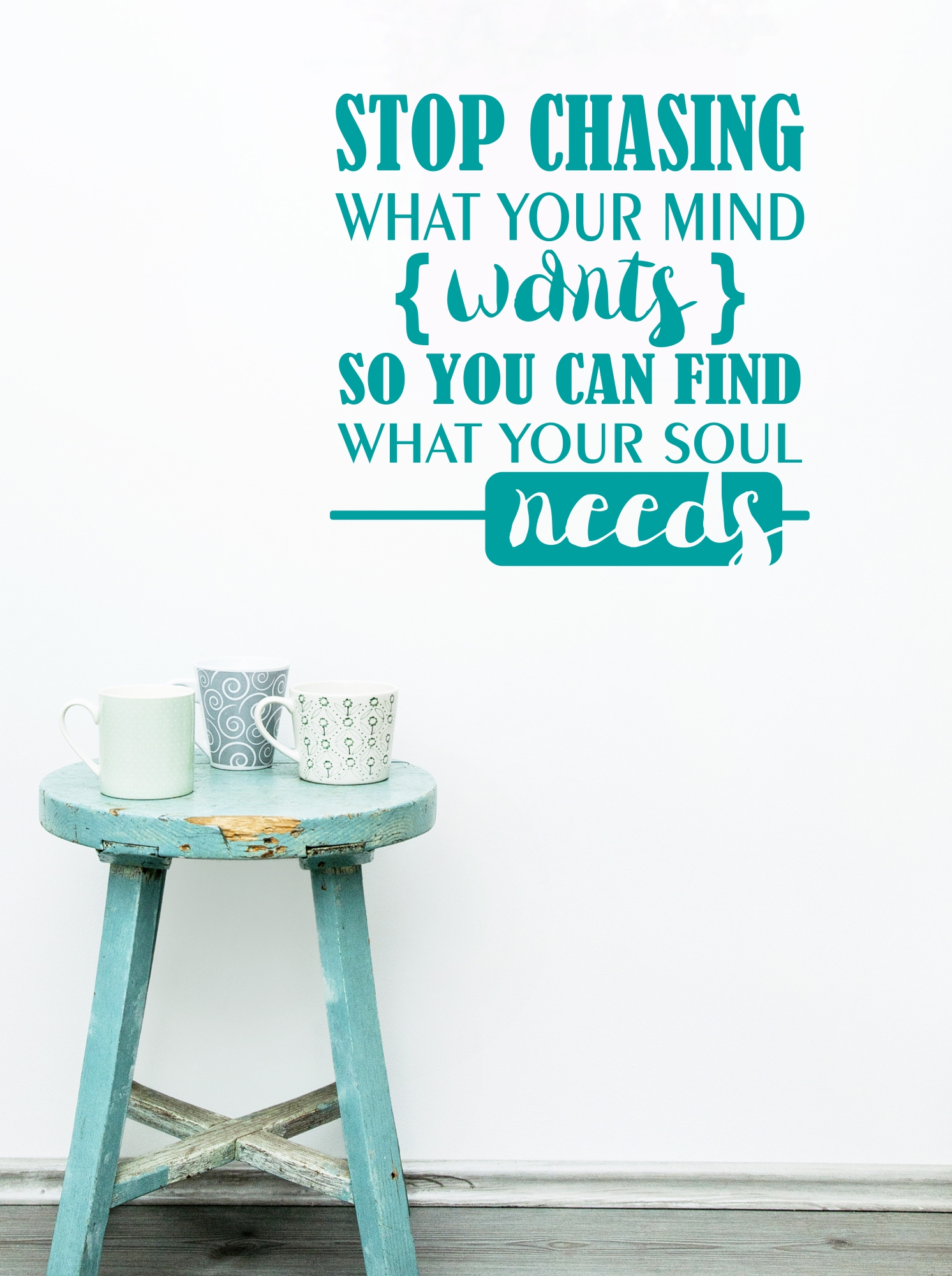 Turquoise Wall Sticker Decal - Stop Chasing What your Mind Wants so you can Find What Your Soul Needs.