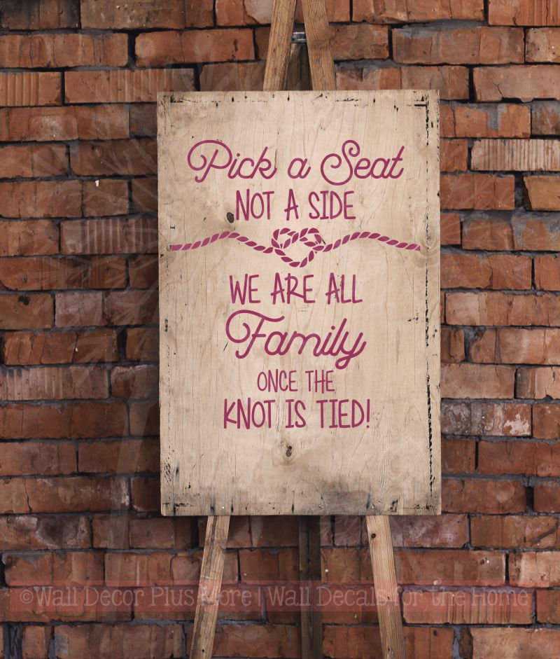 Pick a Seat, Not a Side. We are all Family once the knot is tied Modern Wedding Sign Decor